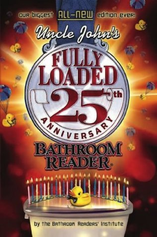 Uncle Johns Fully Loaded 25th Anniversary Bathroom Reader Bathroom Readers Institute