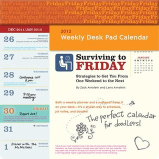 2012 Surviving Until Friday Weekly Desk Pad #13002  by  Zak Arnstein & Larry Arnstein