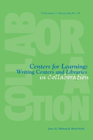 Centers for Learning: Writing Centers and Libraries in Collaboration  by  Sheril Hook