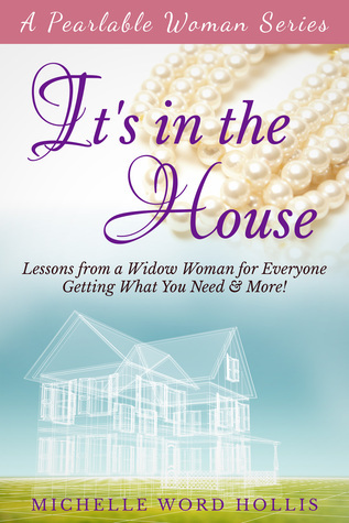 Its in the House: Lessons from a Widow Woman for Everyone (Pearlable Woman, #1)  by  Michelle Word Hollis