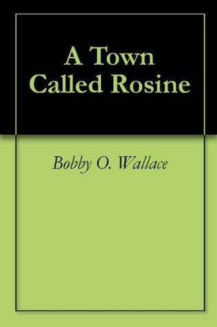 A Town Called Rosine  by  Bobby O. Wallace
