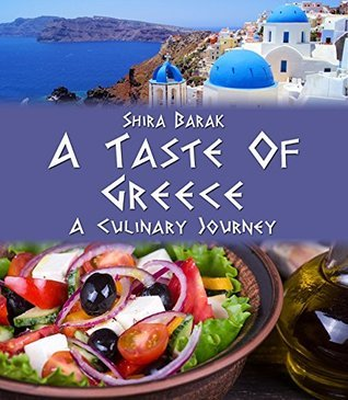 Greek Cookbook: A Tasta of Greece (culinary journey cookbooks Book 3) Shira Barak