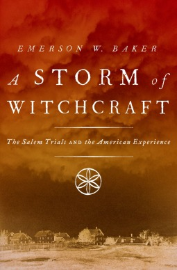 A Storm of Witchcraft: The Salem Trials and the American Experience  by  Emerson W Baker