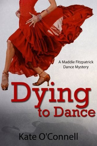 Dying To Dance: A Maddie Fitzpatrick Dance Mystery Kate OConnell