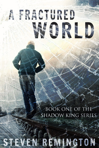 A Fractured World (The Shadow King, #1)  by  Steven Remington