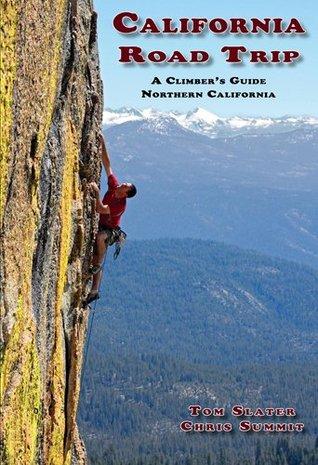 California Road Trip: A Climbers Guide Northern California Tom Slater