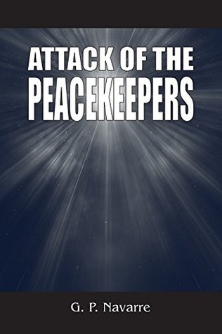 Attack of the Peacekeepers (THE RADIANT STARLIGHT SERIES Book 1)  by  G. P. Navarre