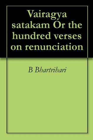 Vairagya satakam Or the hundred verses on renunciation  by  B Bhartrihari