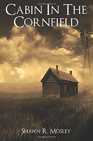 Cabin in the Cornfield Shawn R. Mosley