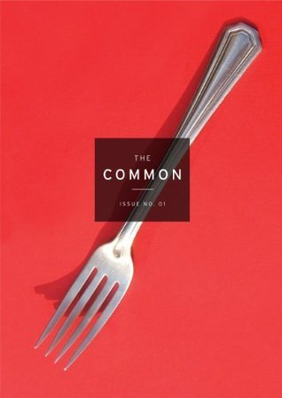 The Common: A Modern Sense of Place: Issue 01  by  Lauren Groff