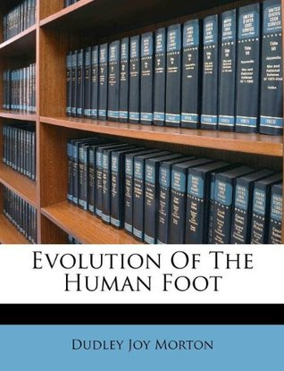Evolution Of The Human Foot Dudley Joy Morton