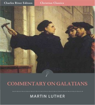Martin Luthers Commentary on Galatians  by  Martin Luther