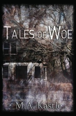 Tales of Woe  by  M.A. Kastle