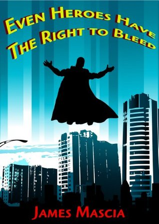 Even Heroes Have the Right to Bleed  by  James Mascia