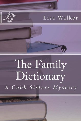 The Family Dictionary (Cobb Sisters Mysteries, #1) Lisa    Walker