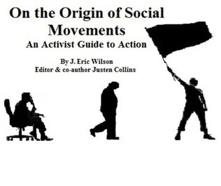 On the Origin of Social Movements: An Activist Guide to Action J. Eric Wilson
