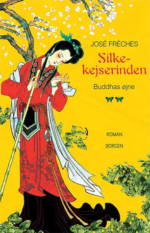 Buddhas Øjne (Silkekejserinden #2)  by  José Frèches