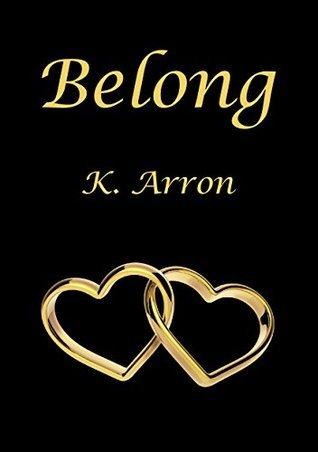 Belong (The Beyond Love Trilogy #3)  by  K. Arron