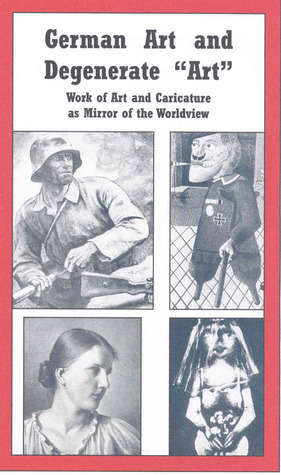 German Art and Degenerate Art: Work of Art and Caricature as Mirror of the Worldview  by  Various