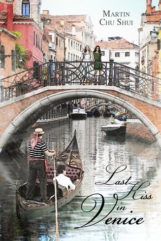 Last Kiss in Venice: Eternal Love (Love Series Book 1) Martin Chu Shui