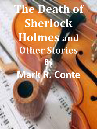 The Death of Sherlock Holmes & Other Stories  by  Mark Conte