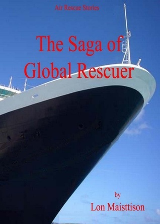 The Saga of Global Rescuer  by  Lon Maisttison