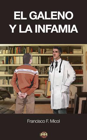El galeno y la infamia  by  Francisco F. Micol