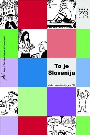 To je Slovenija: naše prvo desetletje v EU Statistični urad Republike Slovenije