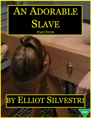 An Adorable Slave Part Four Elliot Silvestri