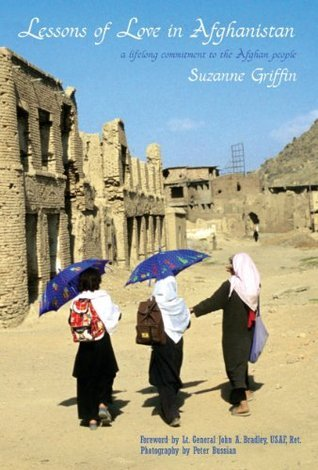 Lessons of Love in Afghanistan: A Lifelong Commitment to the Afghan People  by  Suzanne M. Griffin
