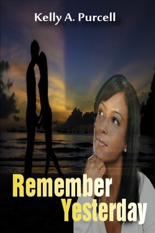 Remember Yesterday Kelly A. Purcell