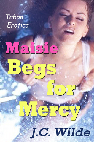 Maisie Begs for Mercy: Taboo Erotica  by  J.C. Wilde