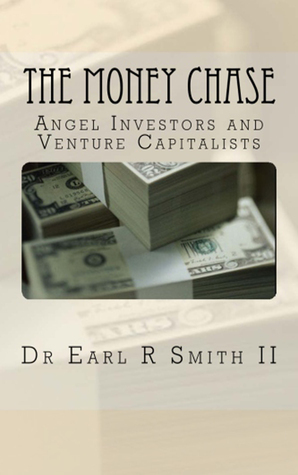 The Money Chase: Angel Investors and Venture Capitalists  by  Dr. Earl R Smith II