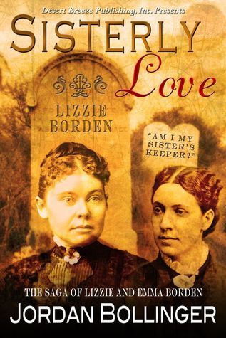 Sisterly Love: The Saga of Lizzie and Emma Borden  by  Jordan Bollinger