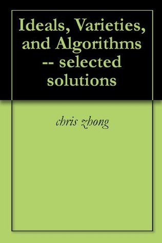 Ideals, Varieties, and Algorithms -- selected solutions  by  chris zhong