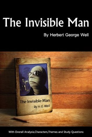 The Invisible Man (Annotated) Overall Analysis,Charaters,Themes,Mood &Study Questions  by  H.G. Wells