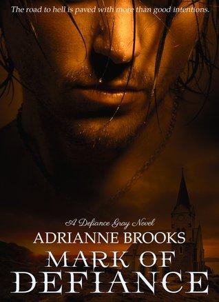 Mark of Defiance (Defiance Gray, #2) Adrianne Brooks