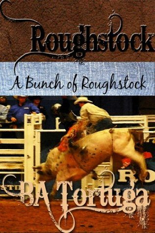 A Bunch of Roughstock  by  B.A. Tortuga