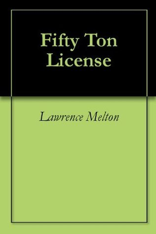 Fifty Ton License  by  Lawrence Melton