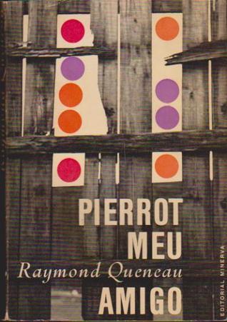 Pierrot Meu Amigo  by  Raymond Queneau
