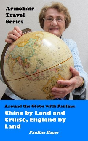 Around the Globe with Pauline: China Land and Cruise, England by Land (Armchair Travel Series) by Pauline Hager