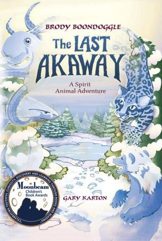 The Last Akaway: A Spirit Animal Adventure Gary Karton
