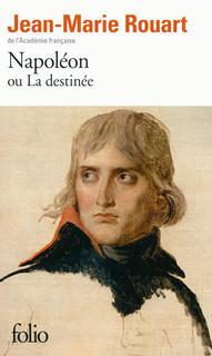 NapolГ©on ou La destinГ©e  by  Jean-Marie Rouart