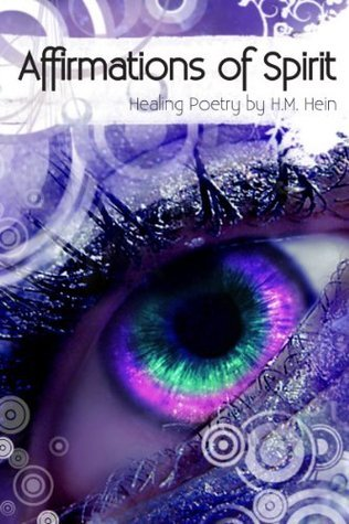 Affirmations of Spirit: Healing Poetry  by  H.M. Hein