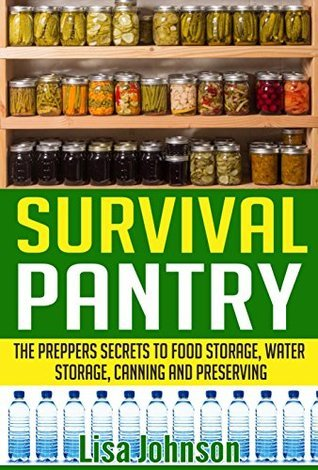 Survival Pantry - The Preppers Secrets to Food Storage, Water Storage, Canning, and Preserving  by  Michael Williams