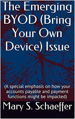 The Emerging BYOD (Bring Your Own Device) Issue:  by  Mary S. Schaeffer