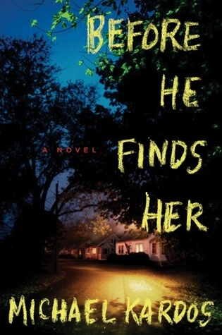 Before He Finds Her: A Novel Michael Kardos