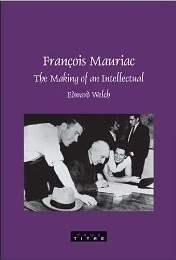 François Mauriac: The Making of an Intellectual (Faux Titre 290) Edward Welch