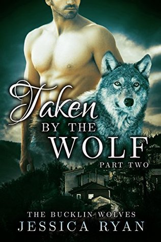 Taken By The Wolf: Part 2 (Bucklin Wolves #2)  by  Jessica Ryan
