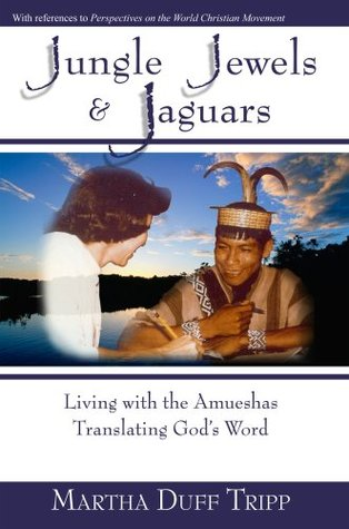Jungle Jewels & Jaguars: Living with the Amueshas Translating Gods Word  by  Martha Duff Tripp